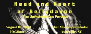 Head and Heart of Bellydance: Two Workshops, One Purpose @ Our Movement Studio | Asheville | North Carolina | United States